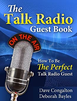 The Talk Radio Guest Book: How To Be The Perfect Talk Radio Guest by [Bayles, Deborah, Congalton, Dave]
