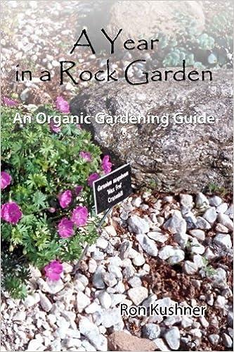A Year in a Rock Garden: An Organic Gardening Guide by Ron Kushner (2010-02-23)