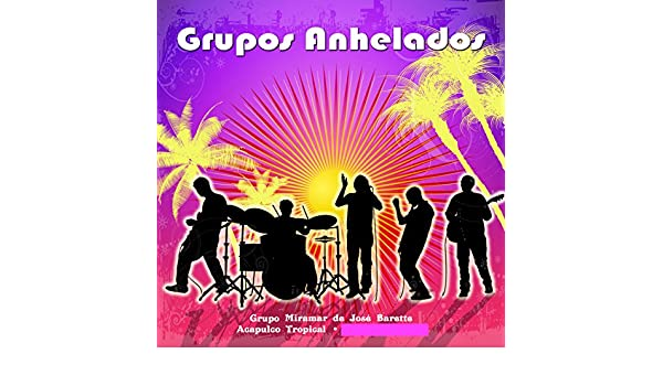 Grupos Anhelados by Grupo Miramar De José Barete & Acapulco Tropical on Amazon Music - Amazon.com