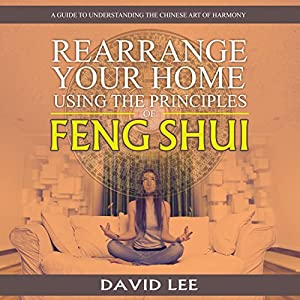 Rearrange Your Home Using the Principles of Feng Shui Audiobook
