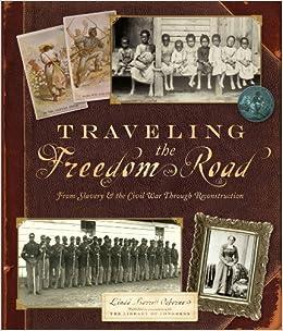 Traveling the Freedom Road: From Slavery and the Civil War Through Reconstruction: Linda Barrett Osborne: 9780810983380: Amazon.com: Books