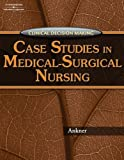 img - for Clinical Decision Making: Case Studies in Medical-Surgical Nursing 1st Edition by Ankner, Gina M (2007) Paperback book / textbook / text book