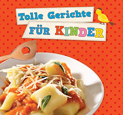 Tolle Gerichte für Kinder: Schnell, preiswert und immer eine neue Idee (German Edition) -