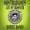 Nostradamus Ate My Hamster Audiobook by Robert Rankin Narrated by Robert Rankin