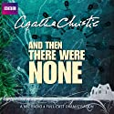 And Then There Were None (Dramatised) Radio/TV Program by Agatha Christie Narrated by Lyndsey Marshal, John Rowe, Geoffrey Whitehead