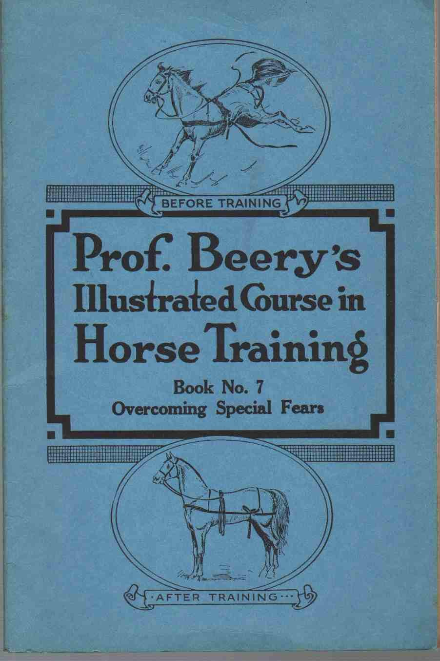 PROF. BEERY'S ILLUSTRATED COURSE IN HORSE TRAINING - Book No. 7 - Overcoming Special Fears