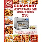 Cuisinart Air Fryer Toaster Oven Cookbook for Beginners: 250 Crispy, Quick and Delicious Air Fryer Recipes for Smart…