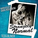 Strangely Normal Audiobook by Tess Oliver Narrated by Dara Rosenberg