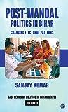 Post-Mandal Politics in Bihar: Changing Electoral Patterns (SAGE Series on Politics in Indian States)