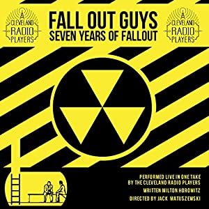 Fall Out Guys: Seven Years of Fallout Radio/TV Program