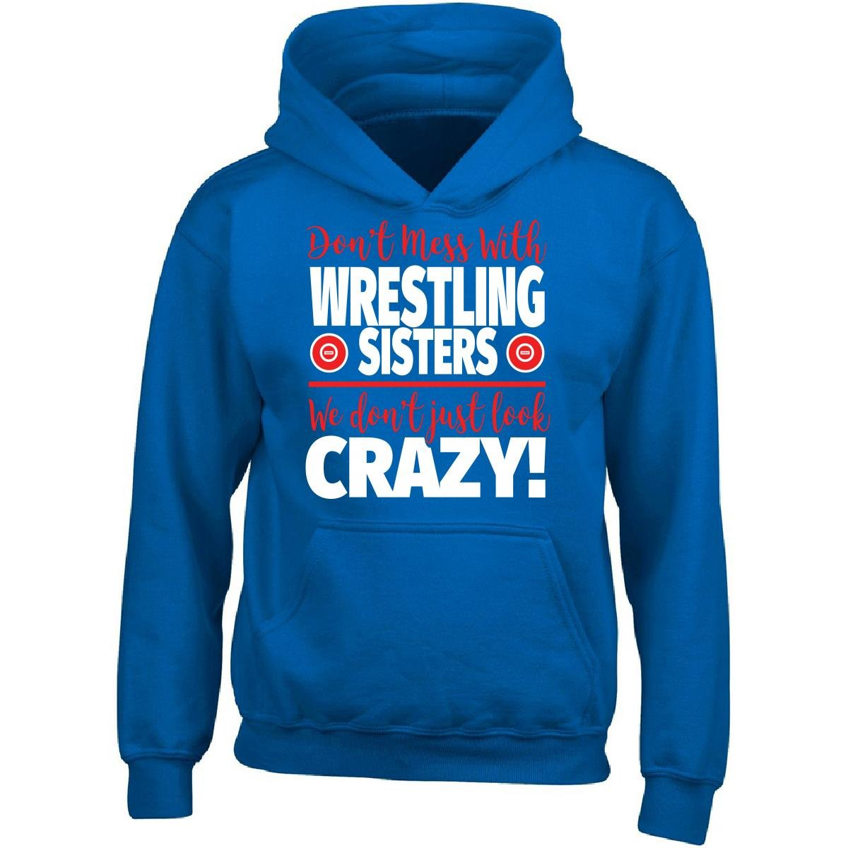 Eternally Gifted Crazy Wrestling Family - Don't Mess With Wrestling Sisters - Adult Hoodie by Eternally Gifted