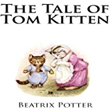 The Tale of Tom Kitten: by Beatrix Potter (English Edition)