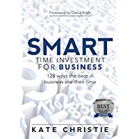 SMART Time Investment for Business: 128 ways the best in business use their time