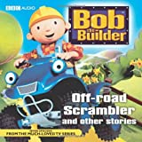 Bob the Builder: Off Road Scrambler and Other Stories (BBC Audio Childrens)