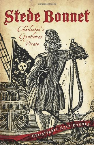 Stede Bonnet:: Charleston's Gentleman Pirate