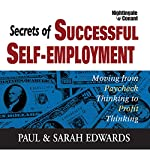 Secrets of Successful Self-Employment: Moving from Paycheck Thinking to Profit Thinking | Paul Edwards,Sarah Edwards