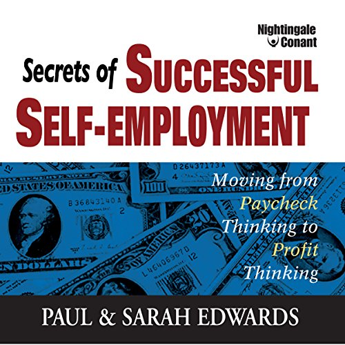 Secrets of Successful Self-Employment: Moving from Paycheck Thinking to Profit Thinking by Nightingale-Conant