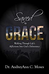 Saved by Grace: Walking Through Life's Affliction Into God's Deliverance Kindle Edition