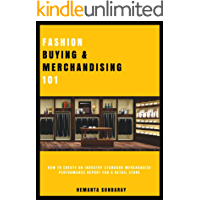 FASHION BUYING AND MERCHANDISING 101: HOW TO CREATE AN INDUSTRY-STANDARD MERCHANDISE PERFORMANCE REPORT FOR A RETAIL STORE