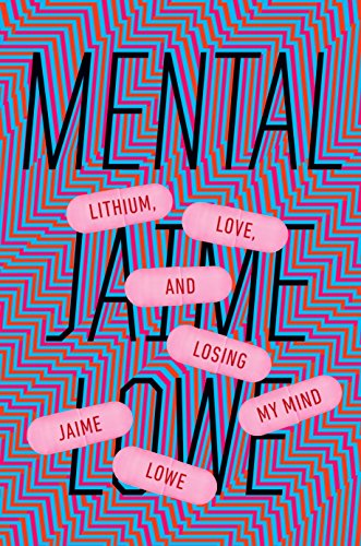 Mental: Lithium, Love, and Losing My Mind (Books Nonfiction Health Mental)