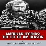 American Legends: The Life of Jim Henson |  Charles River Editors