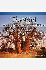 TreeGirl: Intimate Encounters with Wild Nature Hardcover