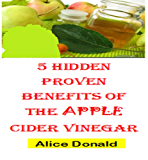 5 HIDDEN PROVEN BENEFITS OF THE APPLE CIDER VINEGAR (English Edition)