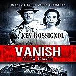 Follow Triangle - Vanish: Marsha & Danny Jones Thrillers, Book 4   Ken Rossignol