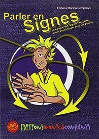 Parler en signes : La Langue des Signes Française pour communiquer avec les sourds par Monica Companys