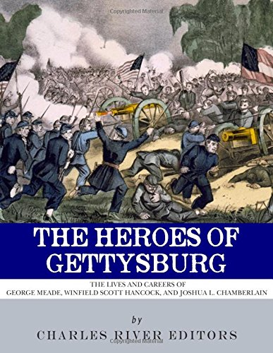 Download The Heroes of Gettysburg: The Lives and Careers of George Meade, Winfield Scott Hancock and Joshua L. Chamberlain ebook
