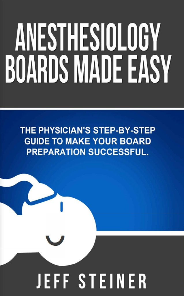 Anesthesiology Boards Made Easy  A Physician's Step By Step Guide To Make Your Board Preparation Successful  English Edition