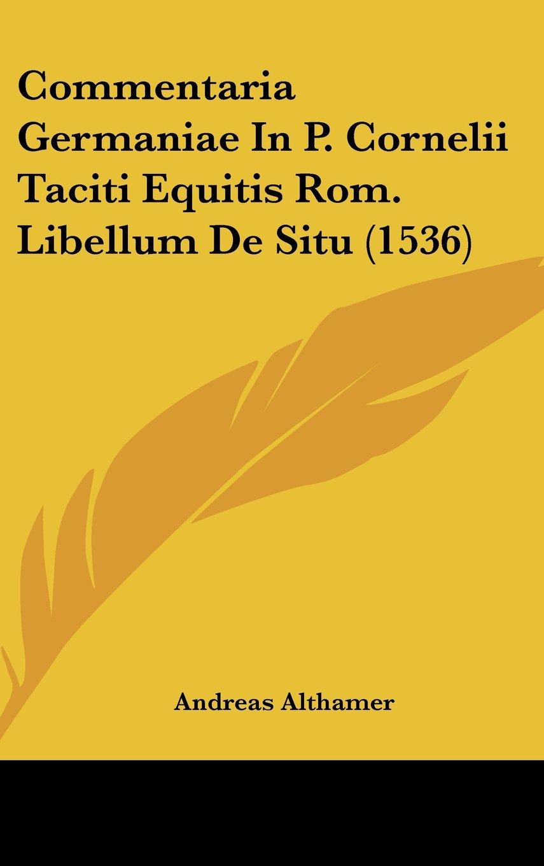Commentaria Germaniae In P. Cornelii Taciti Equitis Rom. Libellum De Situ (1536) (Latin Edition) pdf epub