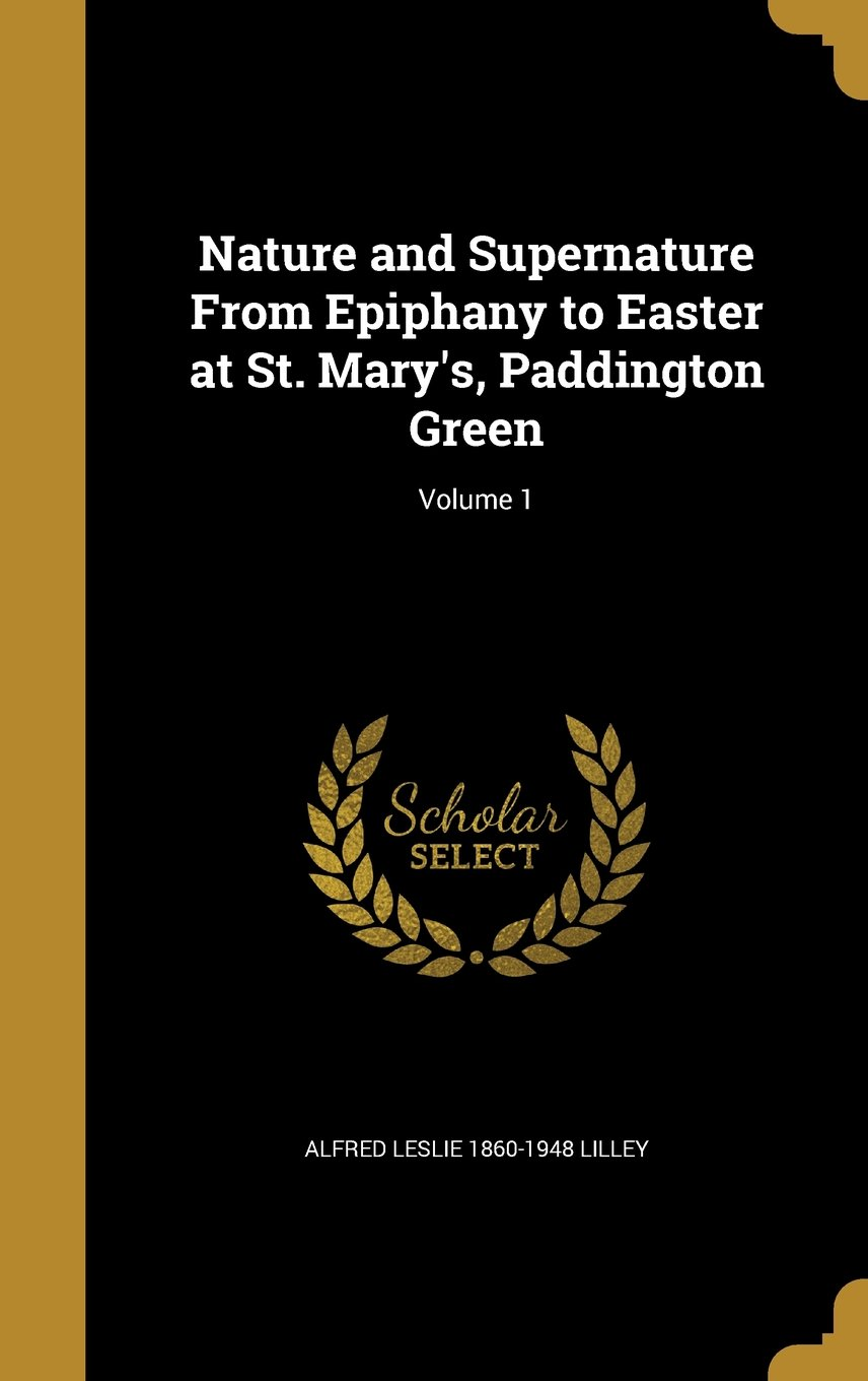Download Nature and Supernature from Epiphany to Easter at St. Mary's, Paddington Green; Volume 1 pdf
