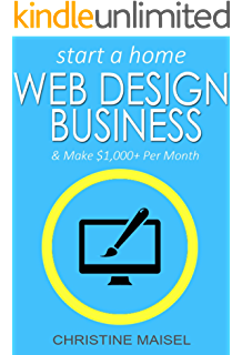 Start A Home Web Design Business And Make $1,000+ Per Month: One Of The