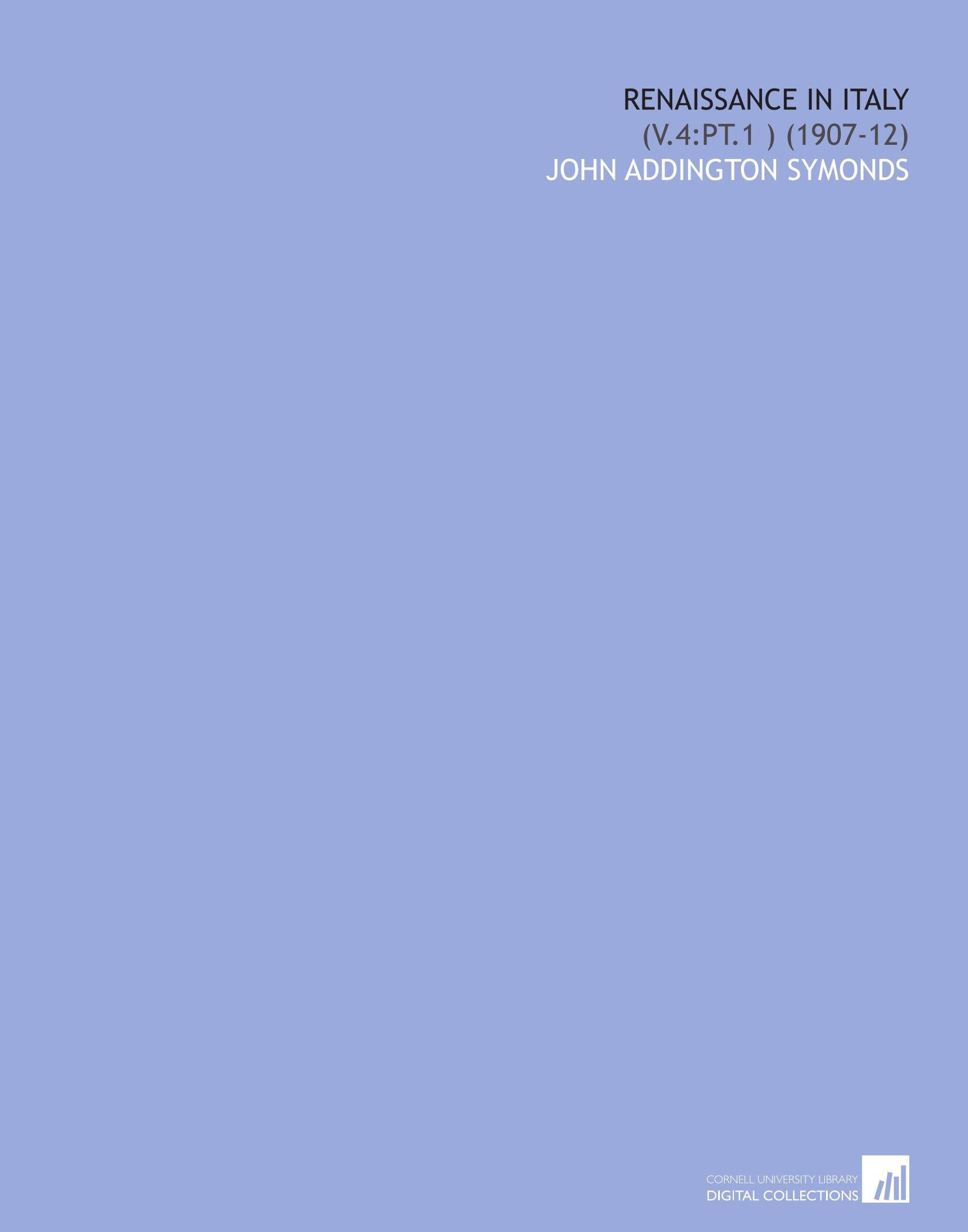 Renaissance in Italy: (V.4:Pt.1 ) (1907-12) pdf epub