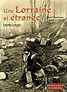 Une Lorraine si étrange : 1890-1920 par Bontemps