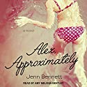 Alex, Approximately Audiobook by Jenn Bennett Narrated by Amy Melissa Bentley