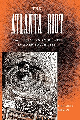 The Atlanta Riot: Race, Class, and Violence in a New...