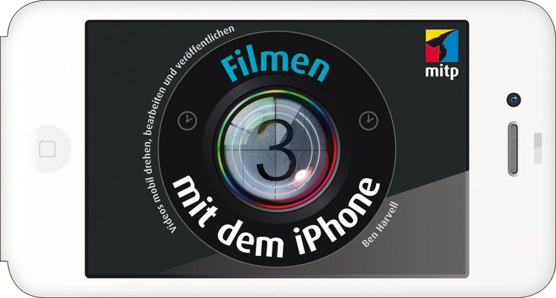 Filmen mit dem iPhone: Videos mobil drehen, bearbeiten und veröffentlichen (mitp Fotografie)