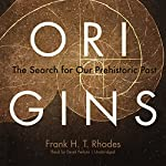 Origins: The Search for Our Prehistoric Past | Frank H. T. Rhodes