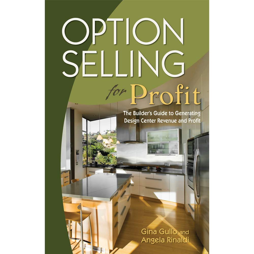 Option Selling For Profit The Builder S Guide To Generating Design Center Revenue And Profit Gullo Gina Rinaldi Angela 9780867186420 Amazon Com Books