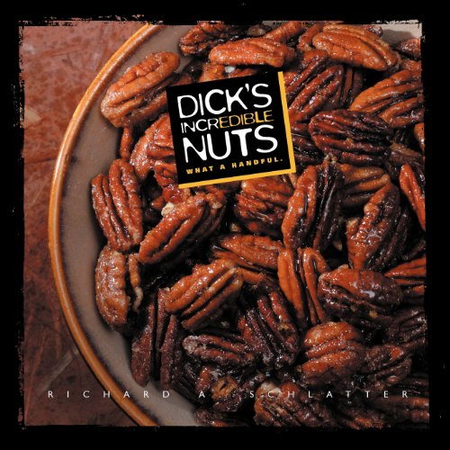 Dick's Incredible Nuts by Richard Schlatter