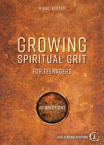 Growing Spiritual Grit for Teenagers: 40 Devotions