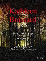 Ivre de toi par Kathleen Brassard