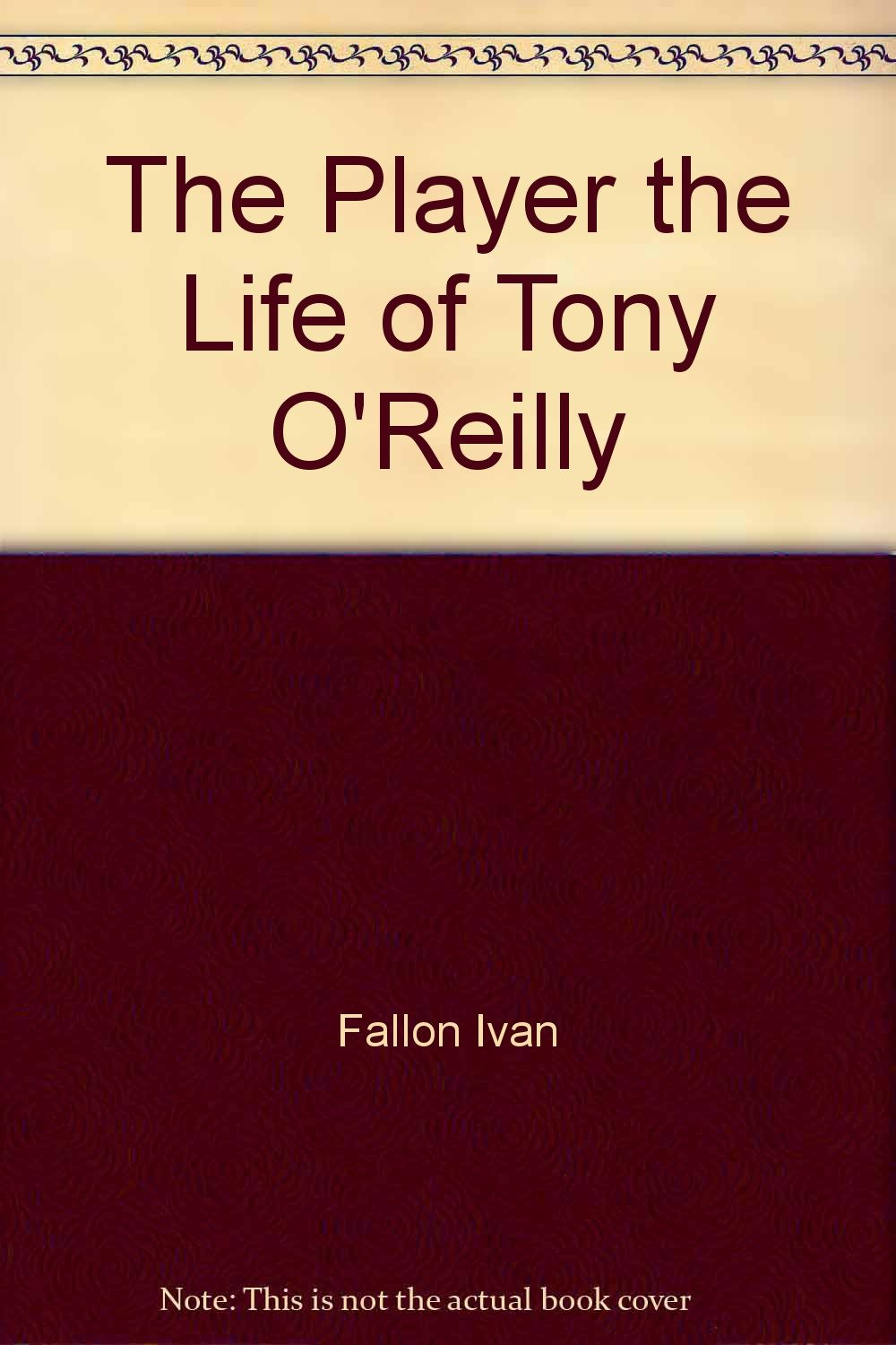 the player the life of tony oreilly