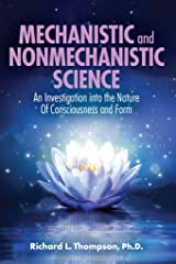 Mechanistic and Nonmechanistic Science: An Investigation into the Nature of Consciousness and Form Kindle Edition