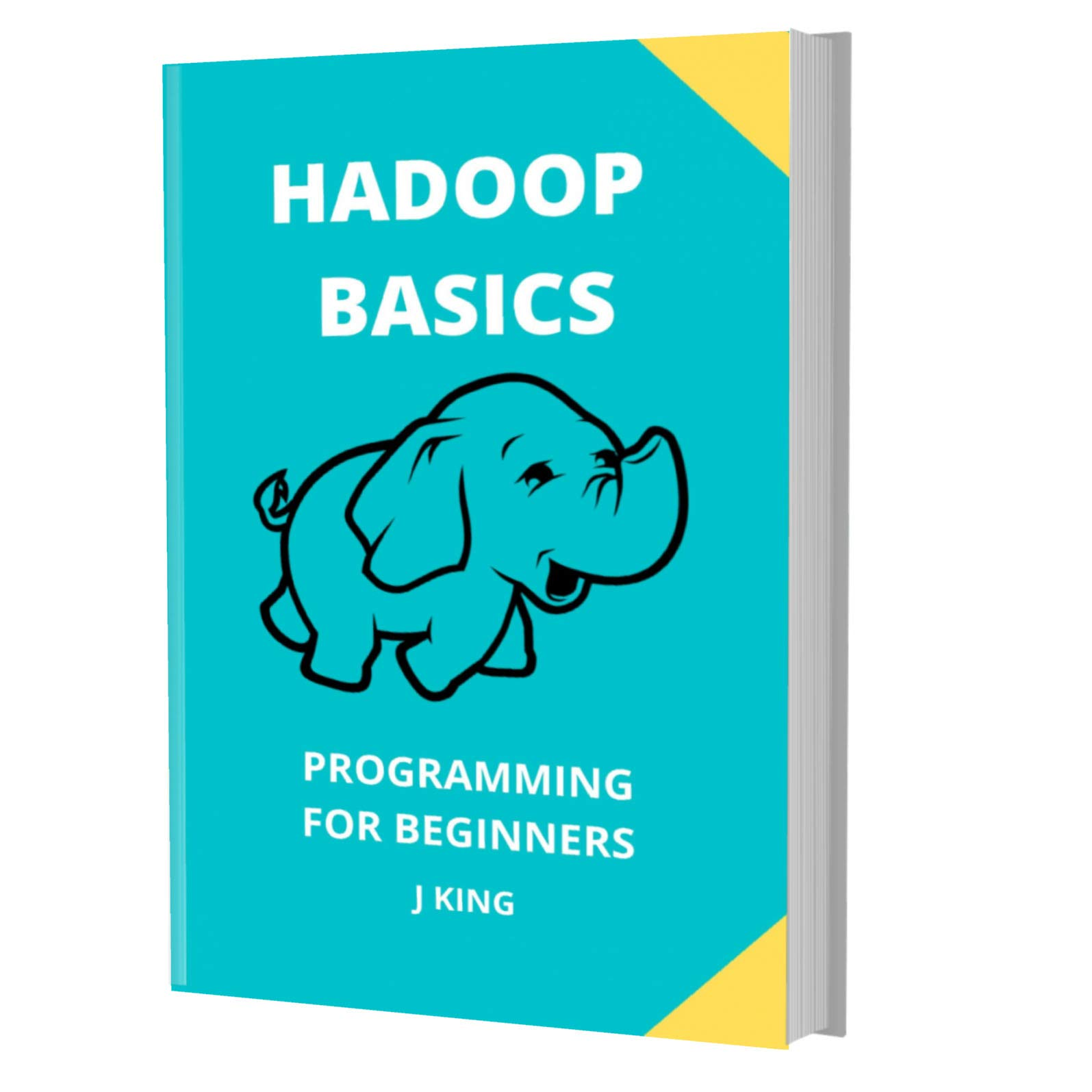 HADOOP BASICS: PROGRAMMING FOR BEGINNERS:  Learn Coding Fast! HADOOP Crash Course, A QuickStart Guide, Tutorial Book by Program Examples, In Easy Steps! por J KING