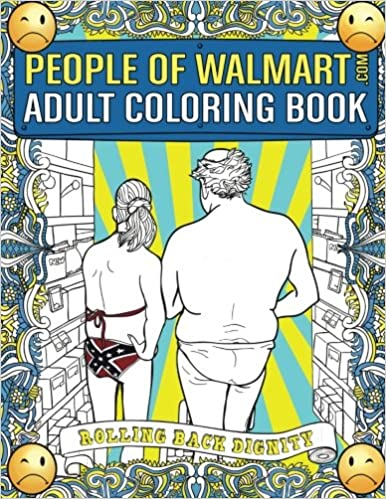 Amazon Com People Of Walmart Com Adult Coloring Book Rolling Back