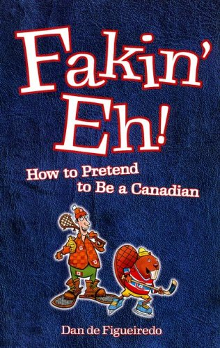 Fakin' Eh!: How to Pretend to Be Canadian