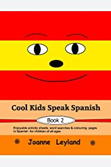 Cool Kids Speak Spanish - Book 2: Enjoyable activity sheets, word searches & colouring pages for children of all ages (Spanish Edition) Paperback